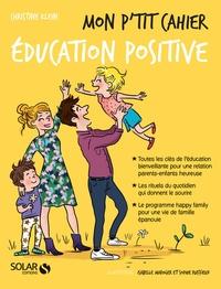 Christine Klein - Mon pt'it cahier éducation positive - 4-8 ans.