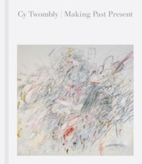 Christine Kondoleon - Cy Twombly: making past present.