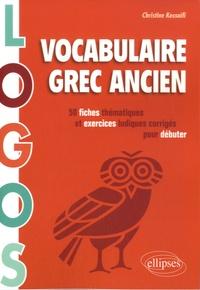 Christine Kossaifi - Vocabulaire grec ancien - 50 fiches thématiques et exercices ludiques corrigés pour débuter.