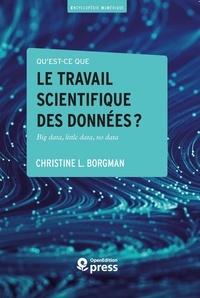 Christine L. Borgman - Qu'est-ce que le travail scientifique des données ? - Big data, little data, no data.