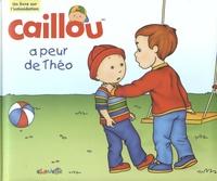 Christine L'Heureux et Francine Nadeau - Caillou a peur de Théo.