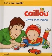 Christine L'Heureux et  Kary - Caillou  : Caillou aime son papa.