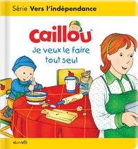 Christine L'Heureux - Caillou  : Je veux le faire tout seul.