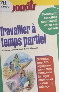 Christine Labbe et Marie-Laure Théodule - Travailler à temps partiel.