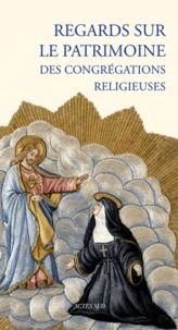Christine Labeille et Guennola Thivolle - Regards sur le patrimoine des congrégations religieuses.