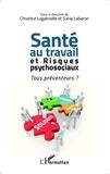 Christine Lagabrielle et Sonia Laberon - Santé au travail et risques psychosociaux - Tous préventeurs ?.
