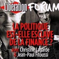 Christine Lagarde et Jean-Paul Fitoussi - Libération Forum. La politique est-elle esclave de la finance ?.