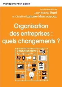Christine Lahaire-Marcouyoux et Jean-Michel Huet - Organisation des entreprises - Quels changements ?.