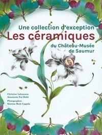Christine Lahaussois et Antoinette Faÿ-Hallé - Les céramiques du Château-Musée de Saumur - Une collection d'exception.