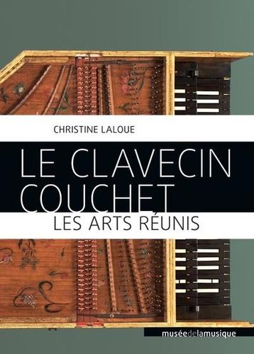 Le clavecin Couchet. Les arts réunis