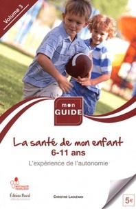 Christine Laouénan - La santé de l'enfant - Volume 3, De 6 à 11 ans, l'expérience de l'autonomie.