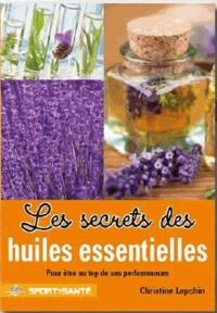 Christine Lapchin - Les secrets des huiles essentielles.
