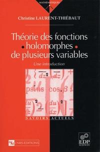 Christine Laurent-Thiébaut - Théorie des fonctions holomorphes de plusieurs variables.