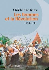 Christine Le Bozec - Les femmes et la Révolution - 1770-1830.