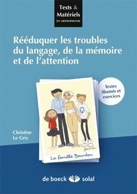 Christine Le Grix - Rééduquer des troubles du langage, de la mémoire et de l'attention.