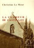 Christine Le Meur - La clameur de Castillou.