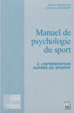 Christine Le Scanff - Manuel de psychologie du sport - Tome 2, L'intervention auprès du sportif.