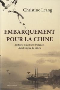 Christine Leang - Embarquement pour la Chine - Histoires et destinées françaises dans l'Empire du Milieu.