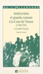 Christine Lebeau - Aristocrates et grands commis à la Cour de Vienne, 1748-1791 - Le modèle français.
