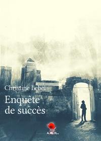 Christine Lebel - Enquête de succès.