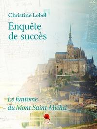 Christine Lebel - Enquête de succès - Le fantôme du Mont Saint-Michel.
