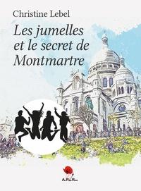 Christine Lebel - Les jumelles et le secret de Montmartre.