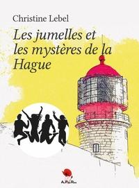 Christine Lebel - Les jumelles et les mystères de la Hague.