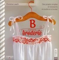 Christine Leech - B comme broderie - Des projets simples et ravissants à coudre et à broder.