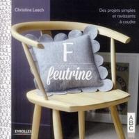 Christine Leech - F comme feutrine - Des projets simples et ravissants à coudre.