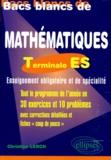 Christine Lerch - Bacs blancs de Mathématiques Terminale ES. - Tout le programme de l'année en 30 exercices et 10 problèmes corrigés.