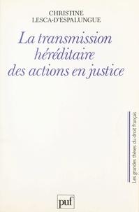 Christine Lesca-d'Espalungue et Michel Grimaldi - La transmission héréditaire des actions en justice.