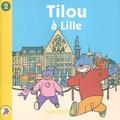 Christine Lespagnol - Tilou, le petit globe-trotter Tome 2 : Tilou à Lille.
