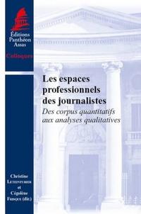 Christine Leteinturier et Cégolène Frisque - Les espaces professionnels des journalistes - Des corpus quantitatifs aux analyses qualitatives.