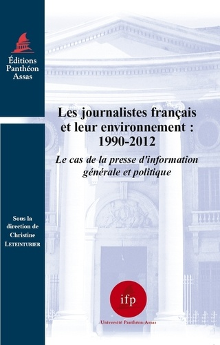 Christine Leteinturier - Les journalistes français et leur environnement : 1990-2012 - Le cas de la presse d'information générale et politique.