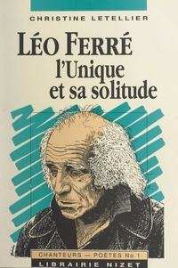 Christine Letellier - Léo Ferré, l'unique et sa solitude.