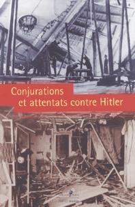 Christine Levisse-Touzé - Conjurations et attentats contre Hitler.
