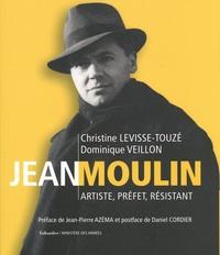 Christine Levisse-Touzé et Dominique Veillon - Jean Moulin - Artiste, préfet, résistant (1899-1943).