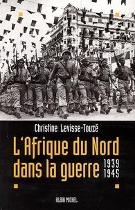 Christine Levisse-Touzé - L'Afrique du Nord dans la guerre - 1939-1945.