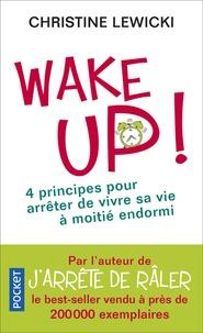 Christine Lewicki - Wake up ! - 4 principes fondamentaux pour arrêter de vivre sa vie à moitié endormi.