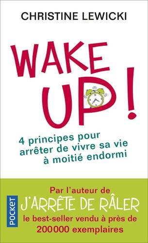 Wake up !. 4 principes fondamentaux pour arrêter de vivre sa vie à moitié endormi