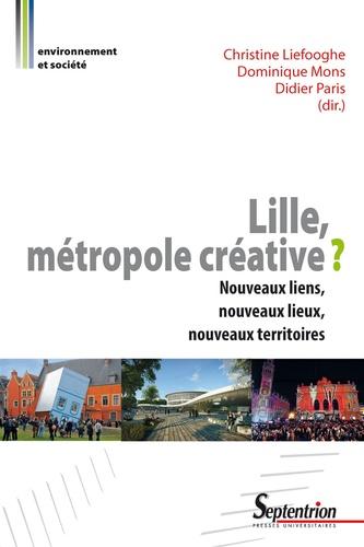 Lille, métropole créative ?. Nouveaux liens, nouveaux lieux, nouveaux territoires