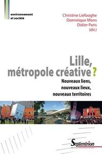 Christine Liefooghe et Dominique Mons - Lille, métropole créative ? - Nouveaux liens, nouveaux lieux, nouveaux territoires.