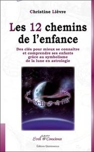 Christine Lièvre - Les 12 chemins de l'enfance - Des clés pour mieux se connaître et comprendre ses enfants grâce au symbolisme de la Lune en astrologie.