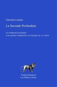 Christine Lombez - La seconde profondeur - La traduction poétique et les poètes traducteurs en Europe au XXe siècle.