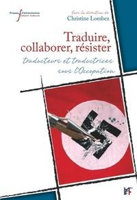 Christine Lombez - Traduire, collaborer, résister - Traducteurs et traductrices sous l'Occupation.