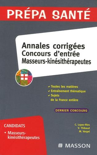 Christine Lopez-Rios et Vincent Thibaud - Annales corrigées Concours d'entrée Masseurs-kinésithérapeutes.