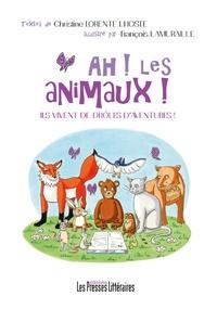 Christine Lorente Lhoste - Ah ! Les animaux ! Ils vivent de drôles d'aventures !.