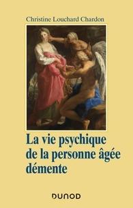 Christine Louchard Chardon - La vie psychique de la personne âgée démente - Approche psychanalytique et psychodynamique.
