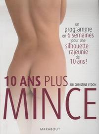 Christine Lydon - 10 ans plus mince - Un programme en 6 semaines pour une silhouette rajeunie de 10 ans.