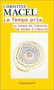 Christine Macel - Le Temps pris - Le temps de l'oeuvre, le temps à l'oeuvre.